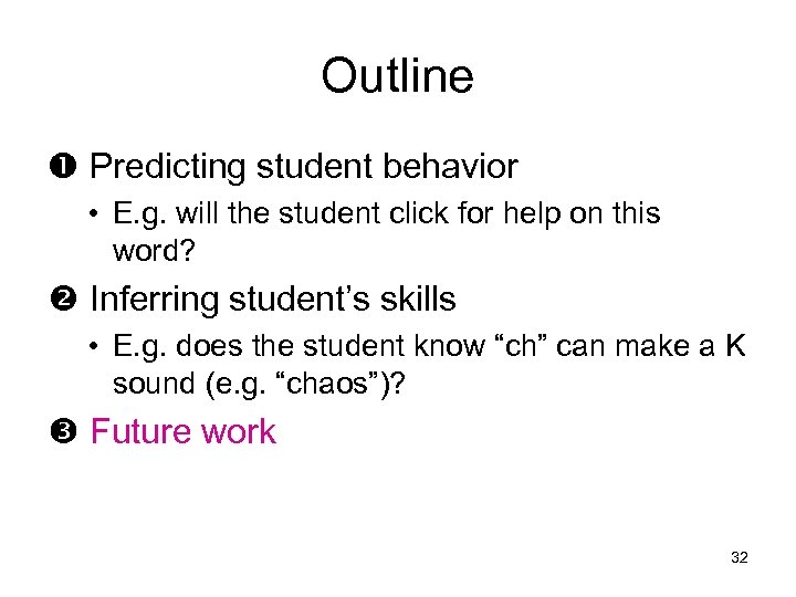 Outline Predicting student behavior • E. g. will the student click for help on