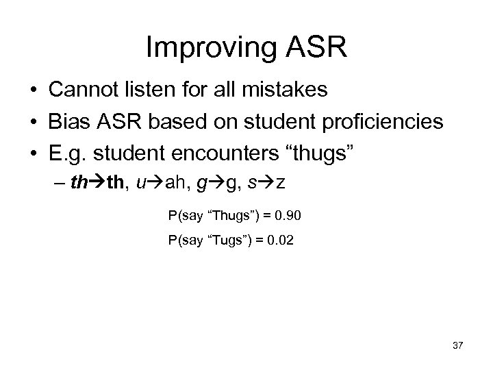Improving ASR • Cannot listen for all mistakes • Bias ASR based on student