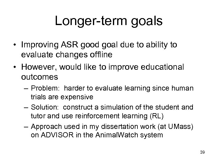 Longer-term goals • Improving ASR good goal due to ability to evaluate changes offline