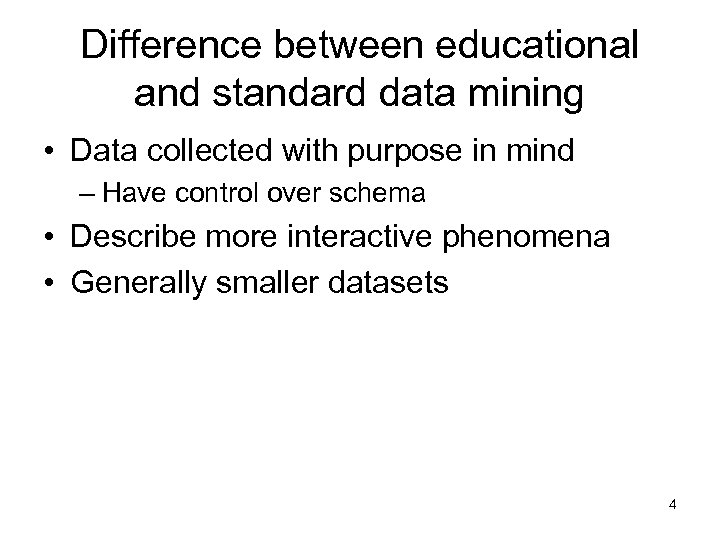 Difference between educational and standard data mining • Data collected with purpose in mind