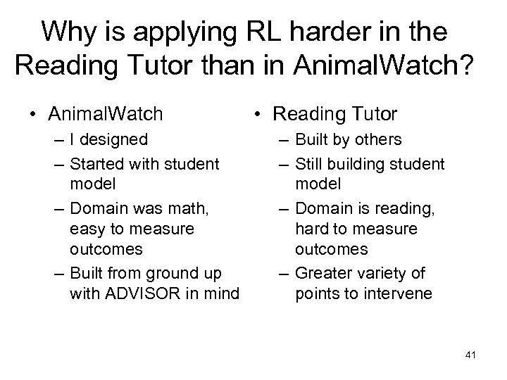 Why is applying RL harder in the Reading Tutor than in Animal. Watch? •