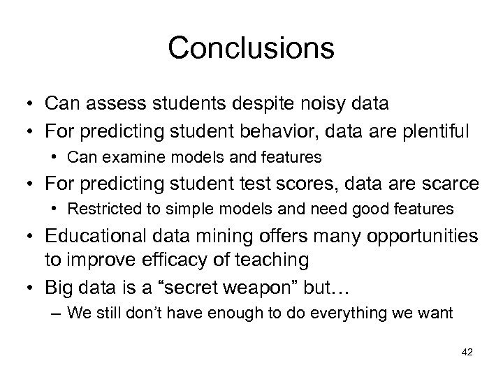 Conclusions • Can assess students despite noisy data • For predicting student behavior, data