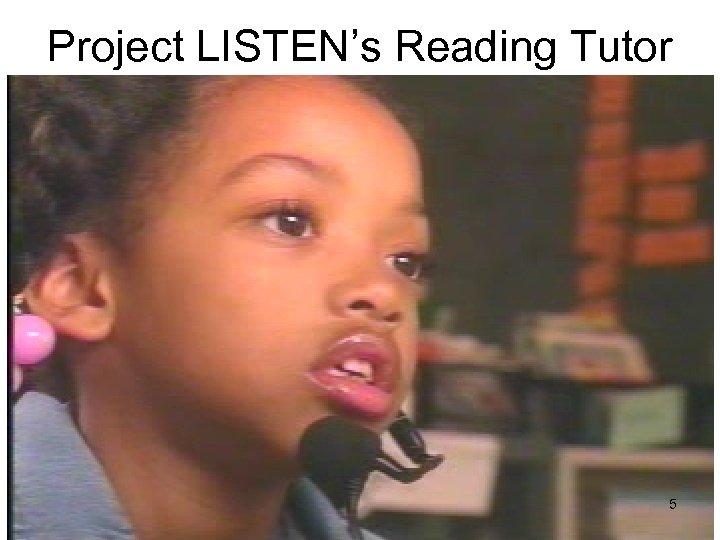 Project LISTEN's Reading Tutor 5