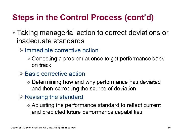 Steps in the Control Process (cont'd) • Taking managerial action to correct deviations or