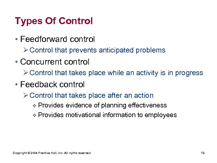 Types Of Control • Feedforward control Ø Control that prevents anticipated problems • Concurrent
