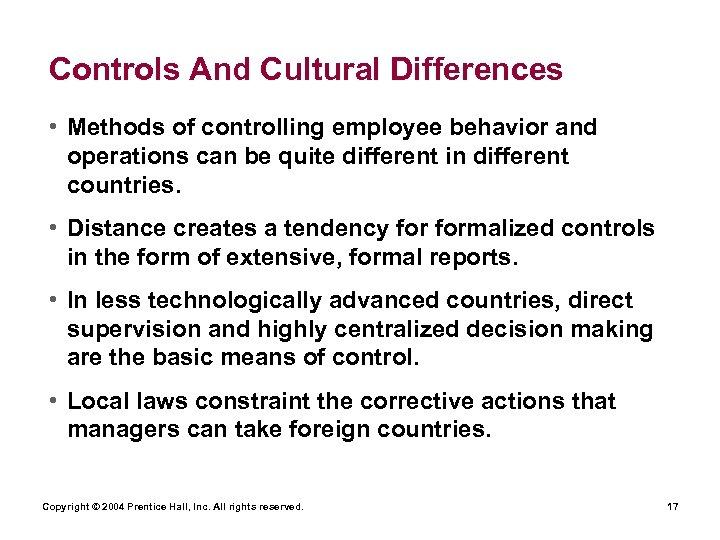 Controls And Cultural Differences • Methods of controlling employee behavior and operations can be