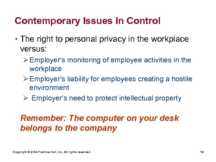 Contemporary Issues In Control • The right to personal privacy in the workplace versus: