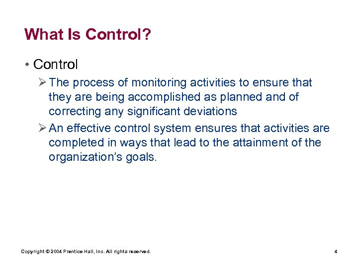 What Is Control? • Control Ø The process of monitoring activities to ensure that
