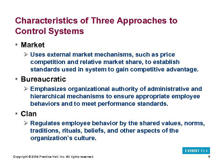 Characteristics of Three Approaches to Control Systems • Market Ø Uses external market mechanisms,
