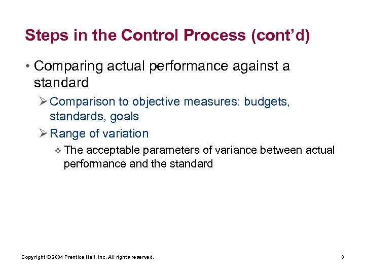 Steps in the Control Process (cont'd) • Comparing actual performance against a standard Ø