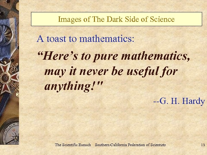 "Images of The Dark Side of Science A toast to mathematics: ""Here's to pure"