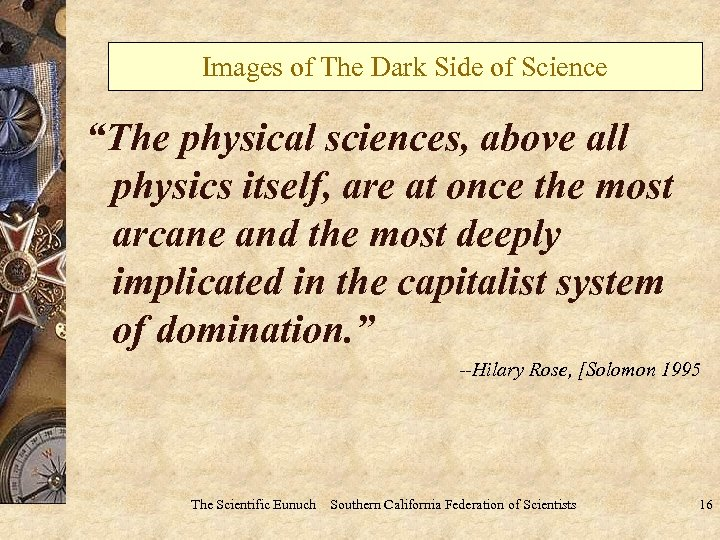 """Images of The Dark Side of Science """"The physical sciences, above all physics itself,"""