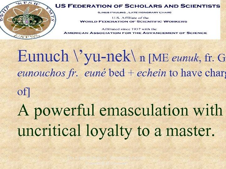 Eunuch 'yu-nek n [ME eunuk, fr. Gk eunouchos fr. euné bed + echein to