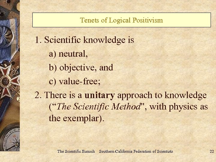 Tenets of Logical Positivism 1. Scientific knowledge is a) neutral, b) objective, and c)