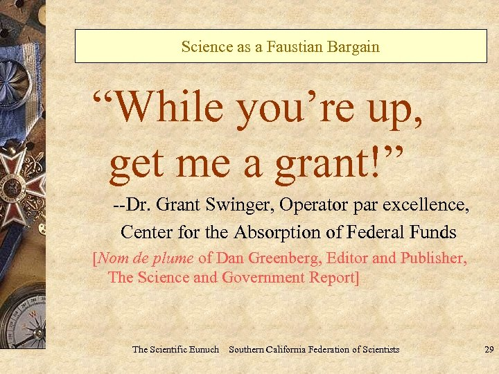 "Science as a Faustian Bargain ""While you're up, get me a grant!"" --Dr. Grant"