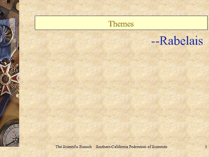 Themes --Rabelais The Scientific Eunuch Southern California Federation of Scientists 3