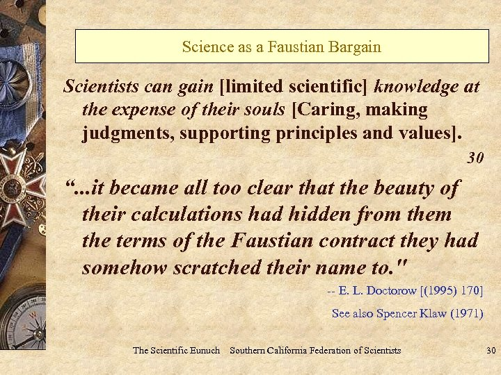 Science as a Faustian Bargain Scientists can gain [limited scientific] knowledge at the expense