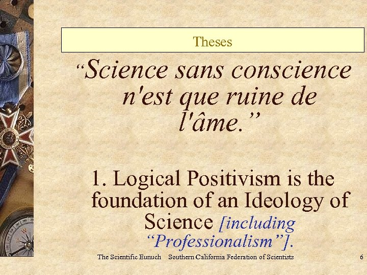 "Theses ""Science sans conscience n'est que ruine de l'âme. "" 1. Logical Positivism is"