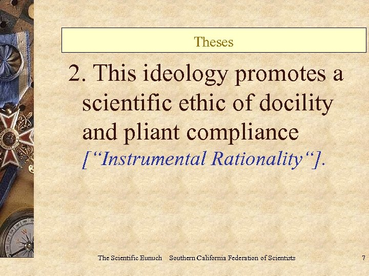 "Theses 2. This ideology promotes a scientific ethic of docility and pliant compliance [""Instrumental"