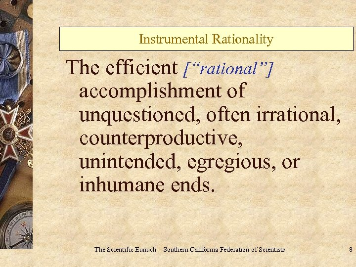 "Instrumental Rationality The efficient [""rational""] accomplishment of unquestioned, often irrational, counterproductive, unintended, egregious, or"