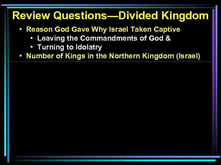 Review Questions—Divided Kingdom • Reason God Gave Why Israel Taken Captive • Leaving the