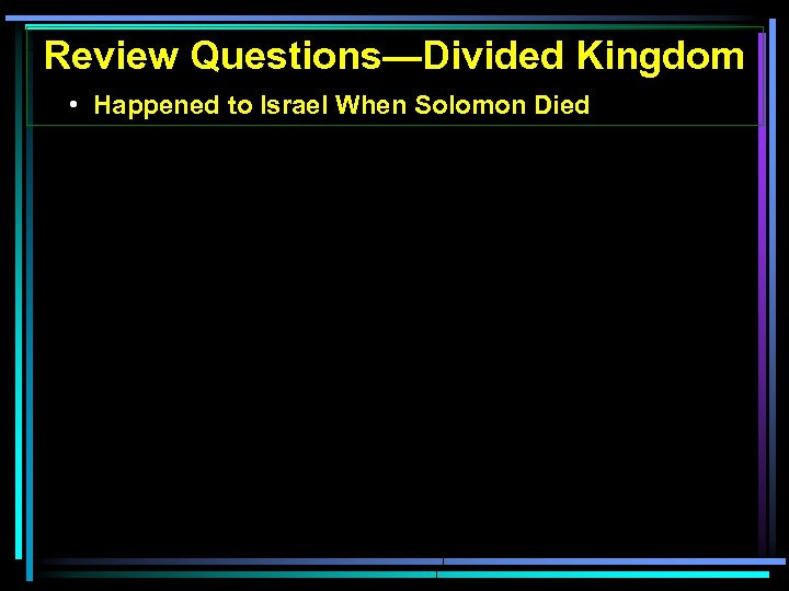 Review Questions—Divided Kingdom • Happened to Israel When Solomon Died