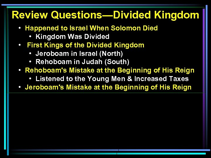 Review Questions—Divided Kingdom • Happened to Israel When Solomon Died • Kingdom Was Divided