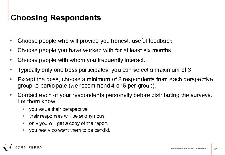 Choosing Respondents • Choose people who will provide you honest, useful feedback. • Choose