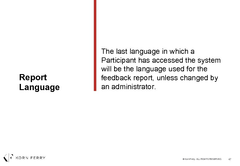 Report Language The last language in which a Participant has accessed the system will