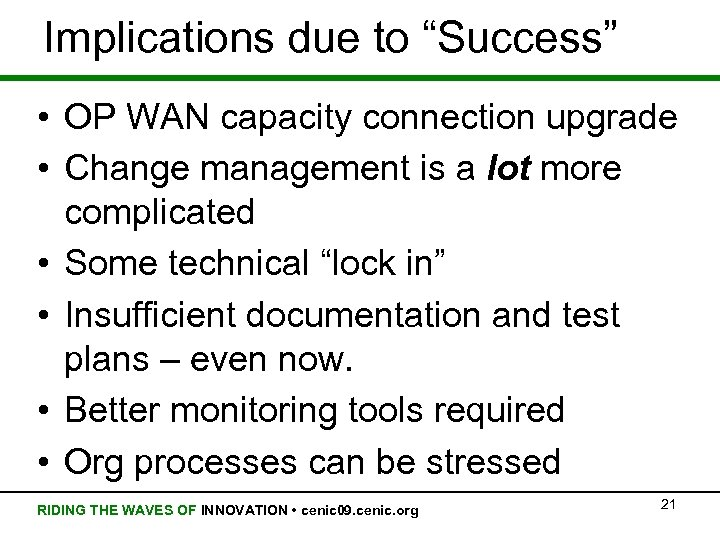 "Implications due to ""Success"" • OP WAN capacity connection upgrade • Change management is"