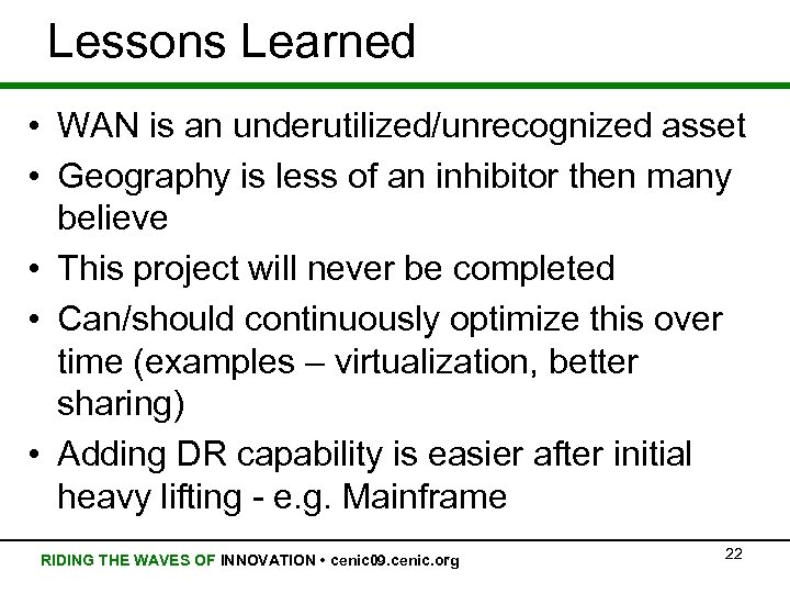 Lessons Learned • WAN is an underutilized/unrecognized asset • Geography is less of an