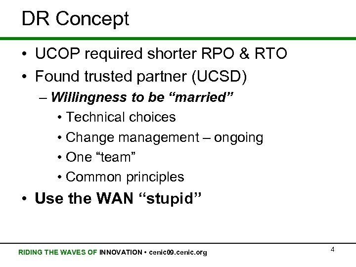 DR Concept • UCOP required shorter RPO & RTO • Found trusted partner (UCSD)
