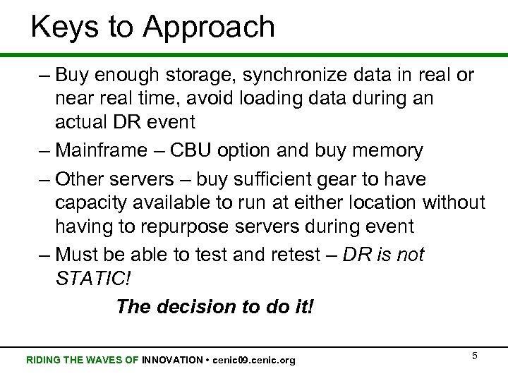 Keys to Approach – Buy enough storage, synchronize data in real or near real