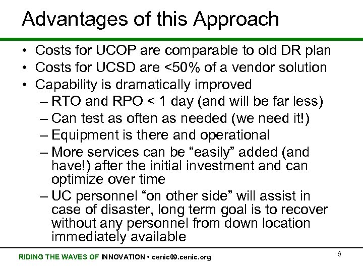 Advantages of this Approach • Costs for UCOP are comparable to old DR plan