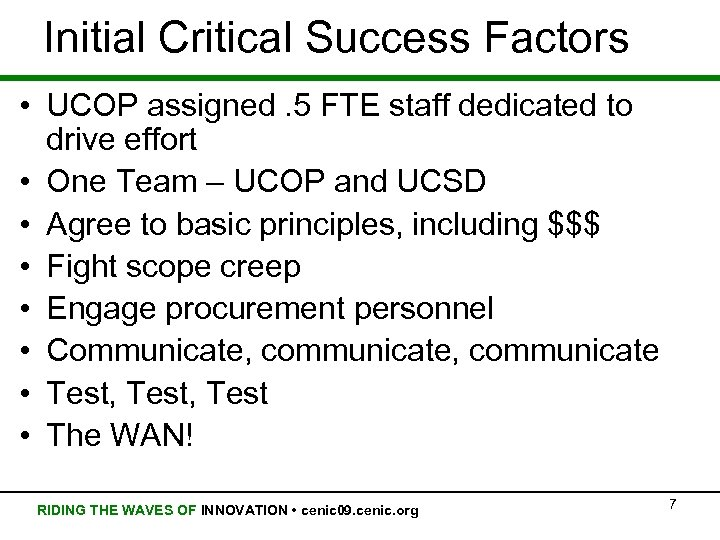Initial Critical Success Factors • UCOP assigned. 5 FTE staff dedicated to drive effort