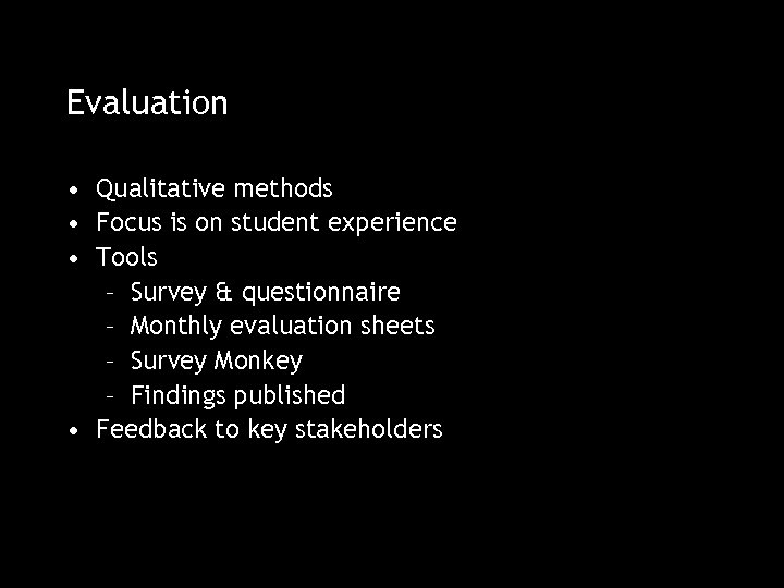 Evaluation • Qualitative methods • Focus is on student experience • Tools – Survey