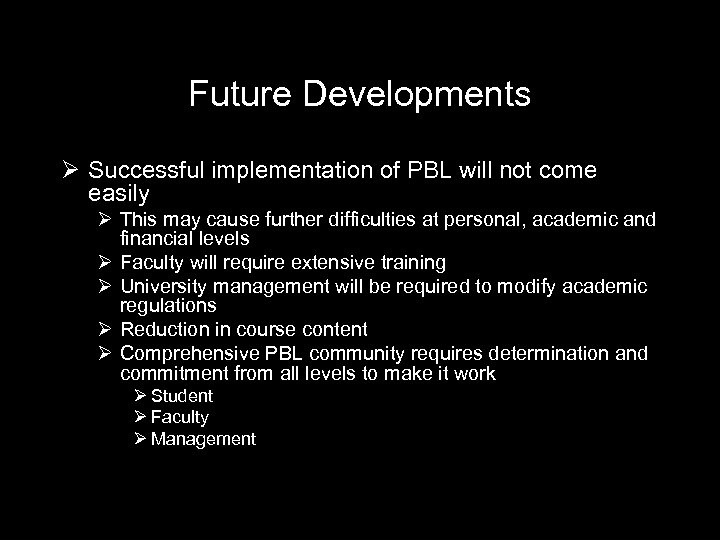 Future Developments Ø Successful implementation of PBL will not come easily Ø This may