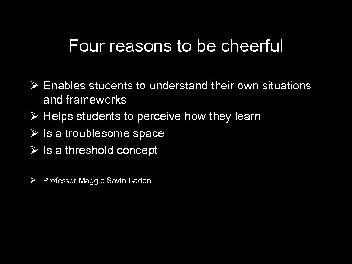 Four reasons to be cheerful Ø Enables students to understand their own situations and