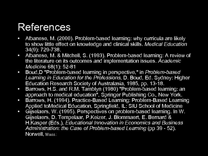 References • • • Albanese, M. (2000). Problem-based learning: why curricula are likely to