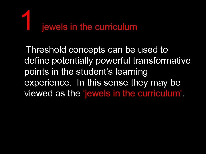 1 jewels in the curriculum Threshold concepts can be used to define potentially powerful