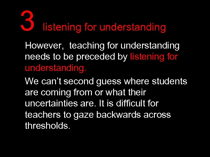 3 listening for understanding However, teaching for understanding needs to be preceded by listening