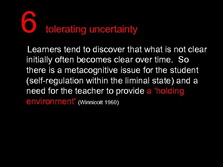 6 tolerating uncertainty Learners tend to discover that what is not clear initially often