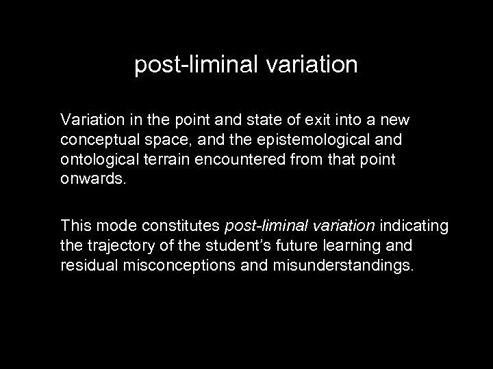 post-liminal variation Variation in the point and state of exit into a new conceptual