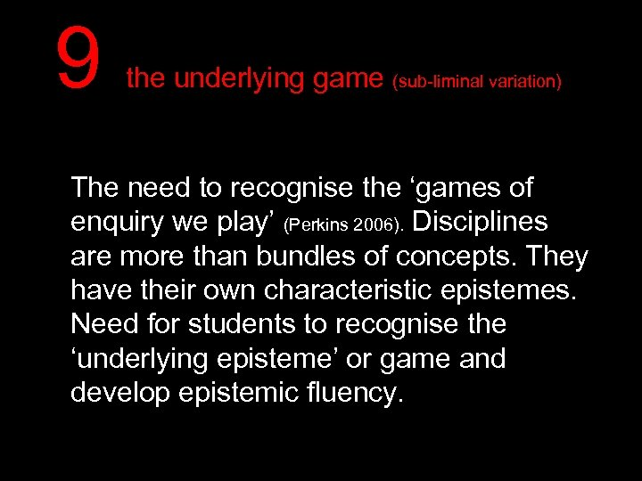 9 the underlying game (sub-liminal variation) The need to recognise the 'games of enquiry