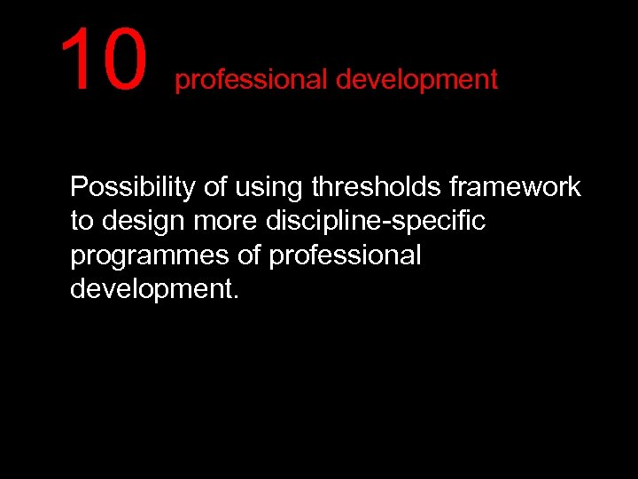 10 professional development Possibility of using thresholds framework to design more discipline-specific programmes of