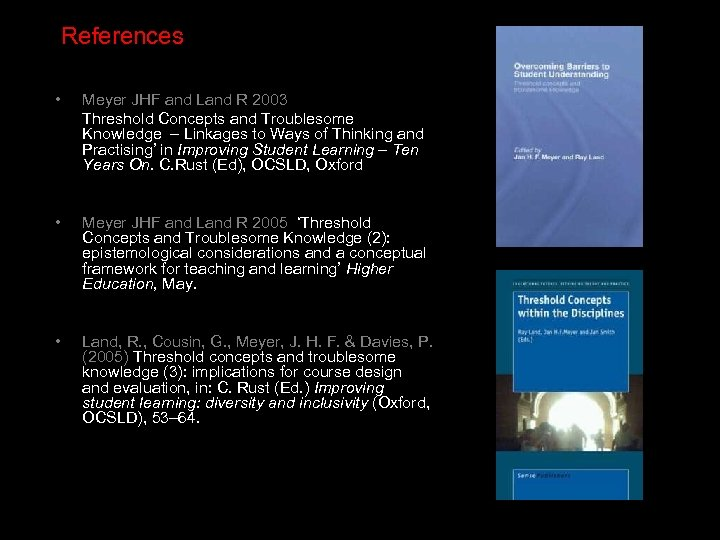 References • Meyer JHF and Land R 2003 Threshold Concepts and Troublesome Knowledge –