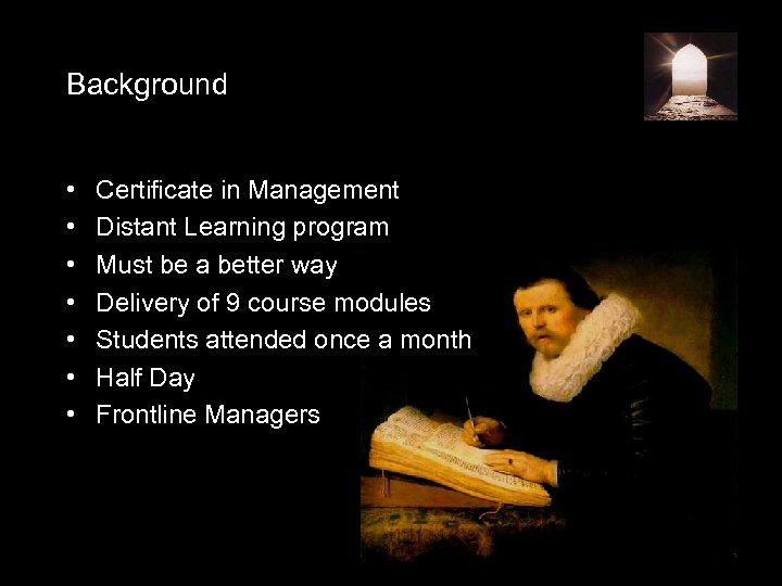 Background • • Certificate in Management Distant Learning program Must be a better way