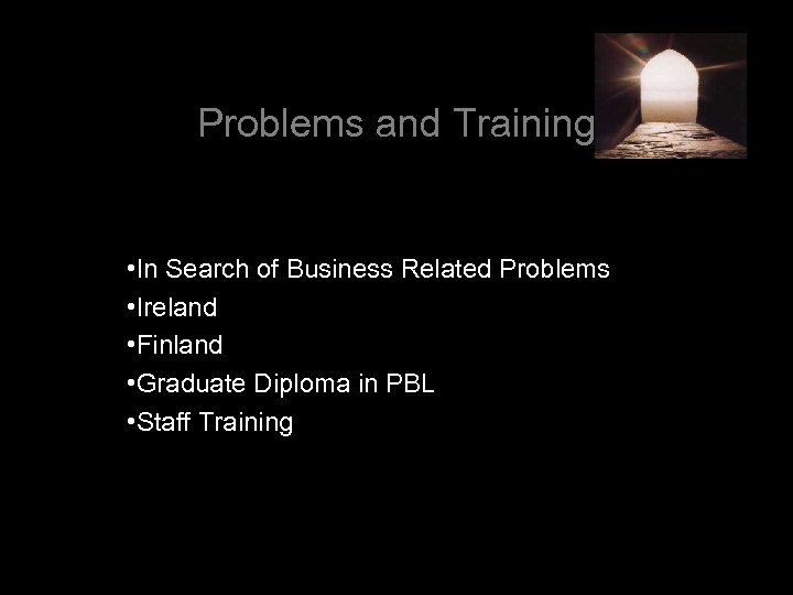 Problems and Training • In Search of Business Related Problems • Ireland • Finland