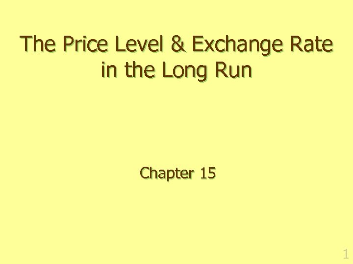 The Price Level & Exchange Rate in the Long Run Chapter 15 1