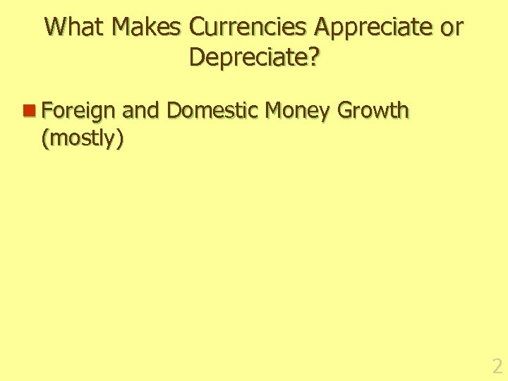 What Makes Currencies Appreciate or Depreciate? n Foreign and Domestic Money Growth (mostly) 2